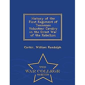 Histoire du premier régiment de cavalerie volontaire Tennessee durant la grande guerre de la série de l'Ecole de guerre de rébellion par Randolph & Carter & William