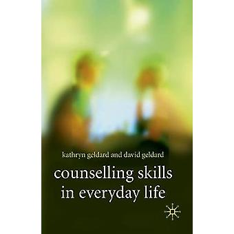 Counselling Skills in Everyday Life by Geldard & Kathryn & David