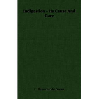 Indigestion  Its Cause And Cure by Sarma & L . Ramachandra