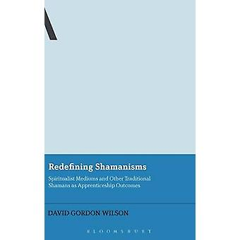 Redefining Shamanisms by Wilson & David Gordon