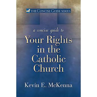 A Concise Guide to Your Rights in the Catholic Church by McKenna & Kevin E.