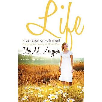 Life  Frustration or Fulfillment by Angier & Ida M.