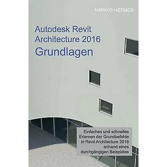 Autodesk Revit Architecture 2016 Grundlagen by Hiermer & Markus