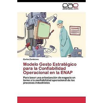 Modelo Gesto Estratgico para la Confiabilidad Operacional en la ENAP by Zambrano Carlos