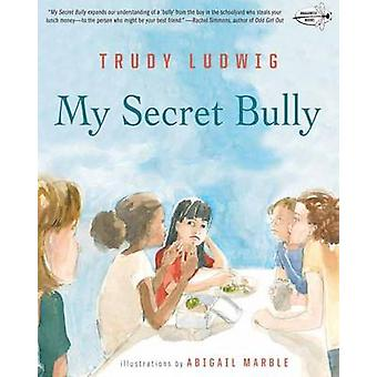 My Secret Bully by Trudy Ludwig - Abigail Marble - 9780553509403 Book