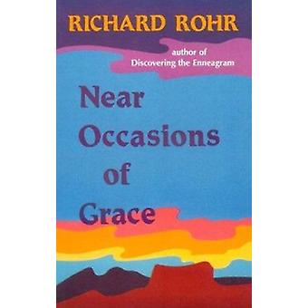 Near Occasions of Grace by Richard Rohr - 9780883448526 Book