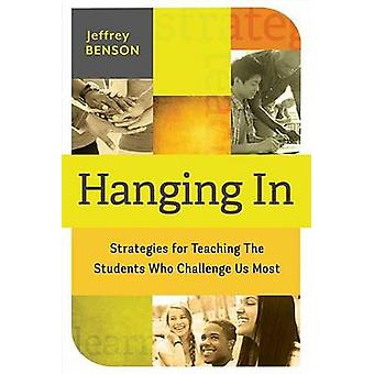 Hanging in - Strategies for Teaching the Students Who Challenge Us Mos