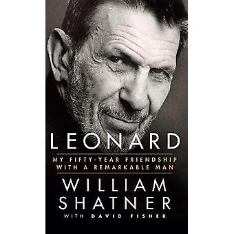 Leonard - My Fifty-Year Friendship with a Remarkable Man by William Sh
