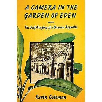 A Camera in the Garden of Eden - The Self-Forging of a Banana Republic