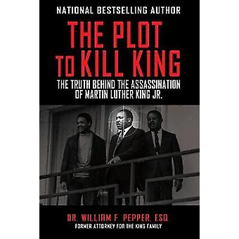 The Plot to Kill King - The Truth Behind the Assassination of Martin L