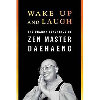 Wake Up and Laugh - The Dharma Teachings of Zen Master Daehaeng by Zen