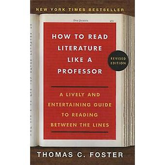 How to Read Literature Like a Professor by Thomas C Foster - 97816276