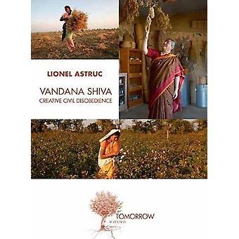 Vandana Shiva - Creative Civil Disobedience by Lionel Astruc - 9782330