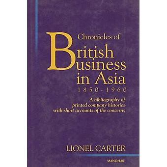 Chronicles of British Business in Asia - 1850-1960 - A Bibliography of