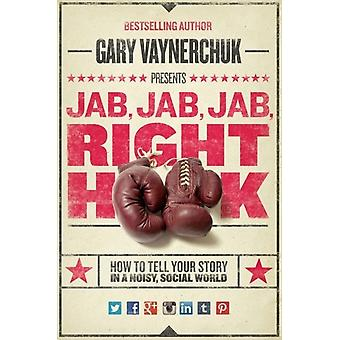 Jab Jab Jab Right Hook: How to Tell Your Story in a Noisy Social World (Hardcover) by Vaynerchuk Gary