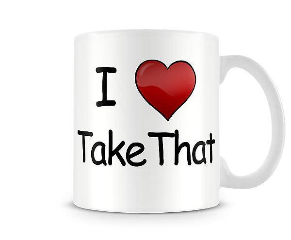 I Love Take That Printed Mug