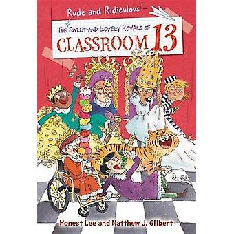 The Rude and Ridiculous Royals of Classroom 13 by The Rude and Ridicu
