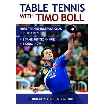 Table Tennis with Timo Boll - More Than 50 Instructional Photo Series.
