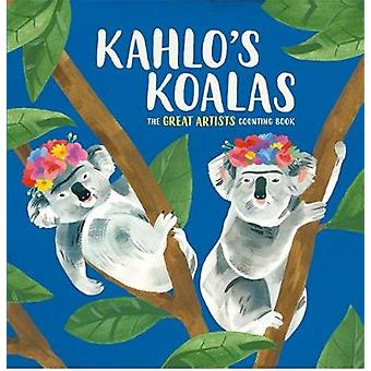 Kahlo's Koalas - The Great Artists Counting Book by Kahlo's Koalas - Th