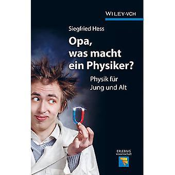 Opa - was macht ein Physiker? -Physik bont Jung und Alt door Siegfried H