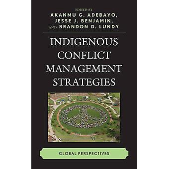 Indigenous Conflict Management Strategies - Global Perspectives by Aka