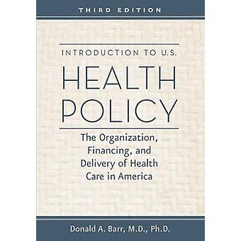 Introduction to U.S. Health Policy - The Organization - Financing - an