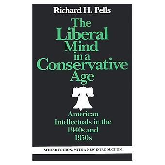 The Liberal Mind in a Conservative Age: American Intellectuals in the 1940s and 1950s