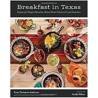 Breakfast in Texas: Recipes�for Elegant Brunches,�Down-Home Classics, and Local�Favorites