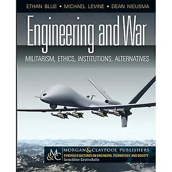 Engineering and War: Militarism, Ethics, Institutions, Alternatives (Synthesis Lectures on Engineers, Technology...