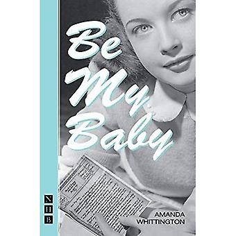 Be My Baby (Nick Hern Book)