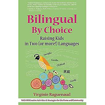Bilingual by Choice: The Family Guide for Raising Kids in Two (or More!) Languages