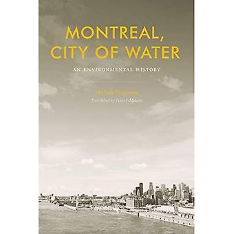 Montreal, City of Water: An Environmental History (Nature | History | Society)