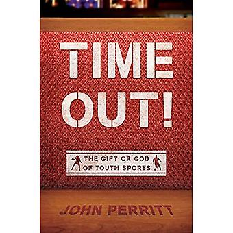 Time Out!: The Gift or the God of Youth Sports