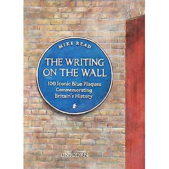 The Writing on the Wall: 100 Iconic Blue Plaques Commemorating Britain's History
