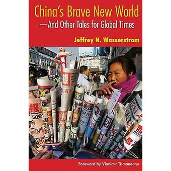 Chinas Brave New World And Other Tales for Global Times by Wasserstrom & Jeffrey N.