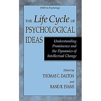 The Life Cycle of Psychological Ideas  Understanding Prominence and the Dynamics of Intellectual Change by Dalton & Thomas C.