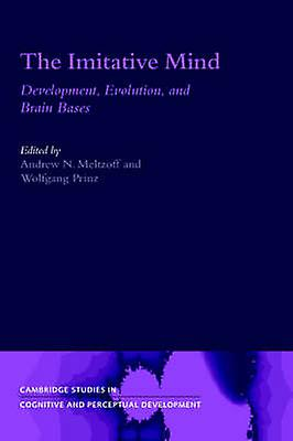 The Imitative Mind Development Evolution and Brain Bases by Meltzoff & Andrew N.