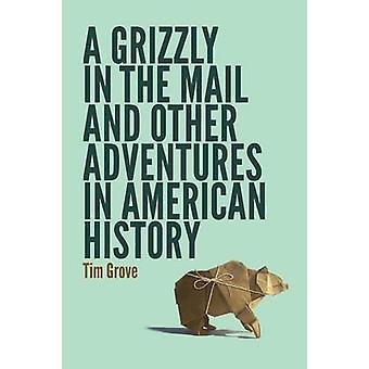 Um urso pardo no correio e outras aventuras na história americana pela Grove & Tim
