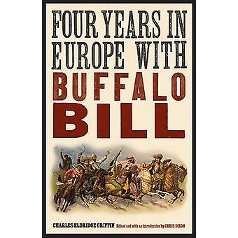 Four Years in Europe with Buffalo Bill by Griffin & Charles Eldridge