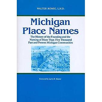 Michigan Place Names The History of the Founding and the Naming of More Than Five Thousand Past and Present Michigan Communities by ROMIG & WALTER