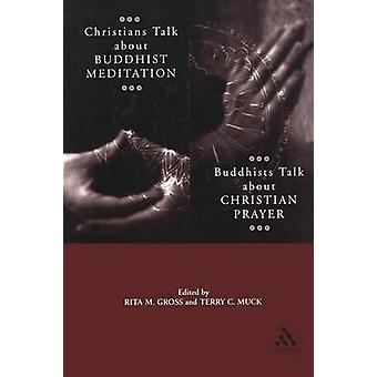 Christians Talk about Buddhist Meditation Buddhists Talk About Christian Prayer by Gross & Rita M.