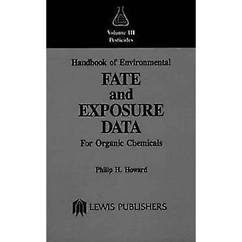 Handbuch der Umweltverhalten und Expositionsdaten für organische Chemikalien Volume III Pestizide durch Howard & Philip H.