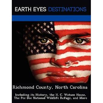 Richmond County North Carolina Including its History the H. C. Watson House The Pee Dee National Wildlife Refuge and More by Clyde & Sharon