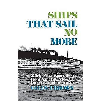 Ships That Sail No More Marine Transportation from San Diego to Puget Sound 19101940 by Brown & Giles T.