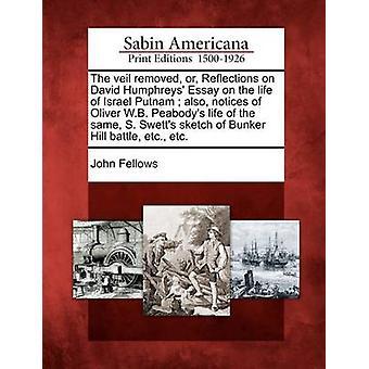 Der Schleier entfernt oder Reflexionen über David Humphreys Essay über das Leben von Israel Putnam bemerkt auch Oliver W.B. Peabodys Leben der gleichen S. Swetts Skizze der Schlacht von Bunker Hill etc. etc. von Fellows & Johannes