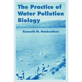 The Practice of Water Pollution Biology by Mackenthun & Kenneth M.