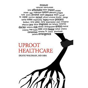 Uproot Healthcare by Deane Waldman & MD Mba