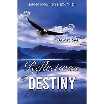 Reflections of Destiny by Th.D. Hollinshed & Leon