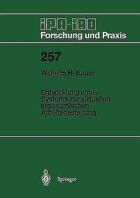 Entwicklung eines Systems zur virtuellen ergonomischen Arbeitsgestaltung by Bauer & Wilhelm H.