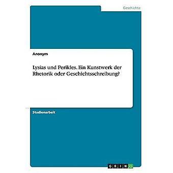 Lysias Und Perikles. Ein Kunstwerk der Rhetorik Oder Geschichtsschreibung von Anonym